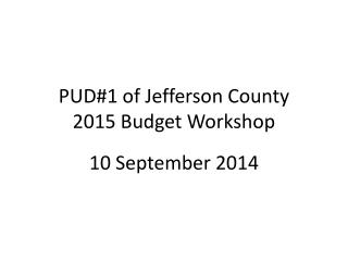 PUD#1 of Jefferson County 2015 Budget Workshop