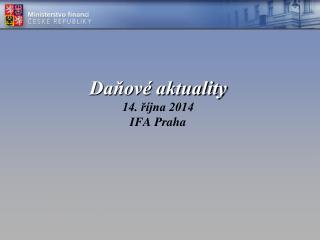 Daňové aktuality 14. října 2014 IFA Praha