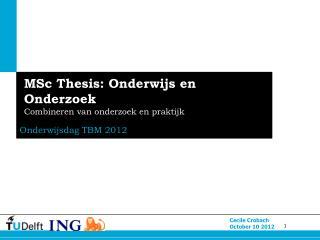 MSc Thesis: Onderwijs en Onderzoek  Combineren van onderzoek en praktijk