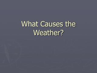 What Causes the Weather?