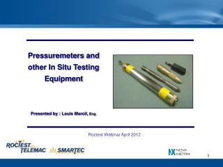 Pressuremeters  and other In Situ Testing Equipment Presented by : Louis Marcil,  Eng.