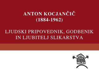 ANTON  KOCJANČIČ (1884-1962) Ljudski pripovednik, godbenik  in ljubitelj slikarstva