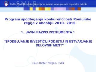 Program spodbujanja konkurenčnosti Pomurske regije v obdobju 2010- 2015 JAVNI RAZPIS INSTRUMENTA 1