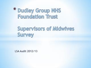 Dudley Group NHS Foundation Trust  Supervisors of Midwives Survey
