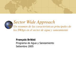 Fran ç ois Brikk é Programa de Agua y Saneamiento  Setiembre 2005