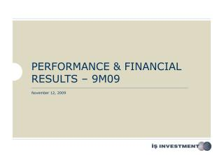 PERFORMANCE & FINANCIAL RESULTS –  9M 09