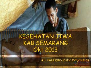 KESEHATAN JIWA KAB SEMARANG Okt 2013