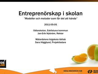 """Entreprenörskap i skolan """"Modeller och metoder som får det att hända"""" 2011-05-05"""