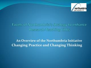 Facets of Northumbria's Strategy to enhance Research-Teaching Links