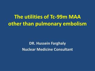 The utilities of Tc-99m MAA other than pulmonary embolism