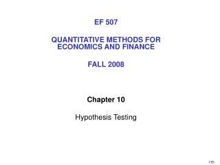 EF 507 QUANTITATIVE METHODS FOR ECONOMICS AND FINANCE FALL 2008 Chapter 10 Hypothesis Testing
