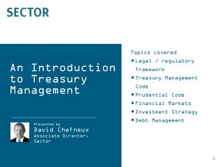 Topics covered Legal / regulatory framework Treasury Management Code Prudential Code