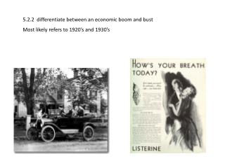 5.2.2  differentiate between an economic boom and bust Most likely refers to 1920's and 1930's