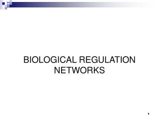BIOLOGICAL REGULATION NETWORKS