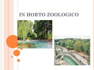 IN HORTO ZOOLOGICO