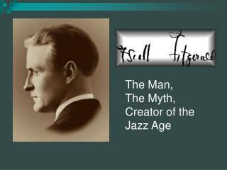 The Man,  The Myth, Creator of the Jazz Age