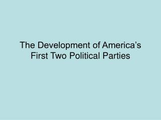 The Development of America's First Two Political Parties
