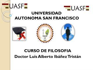 CURSO DE FILOSOFIA Doctor Luis Alberto Ibáñez Tristán