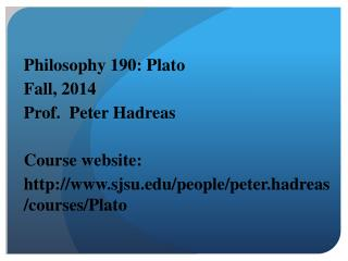 Philosophy 190: Plato Fall, 2014 Prof.  Peter Hadreas Course website: