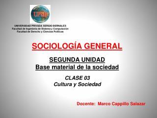SOCIOLOGÍA GENERAL SEGUNDA UNIDAD Base material de la sociedad CLASE 03 Cultura y Sociedad