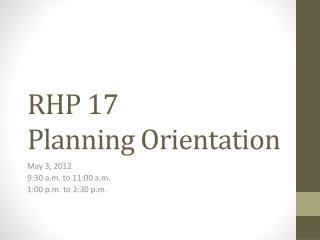 RHP 17 Planning Orientation