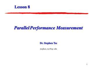 Parallel Performance Measurement Dr. Stephen Tse stephen_tse@qc