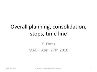 Overall planning, consolidation, stops, time line