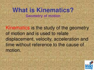 What is Kinematics? Geometry of motion