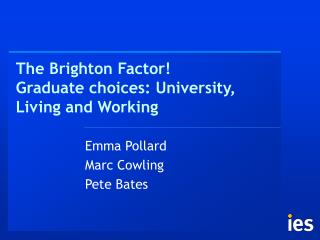 The Brighton Factor! Graduate choices: University, Living and Working