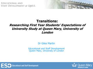 Dr Giles Martin Educational and Staff Development Queen Mary, University of London