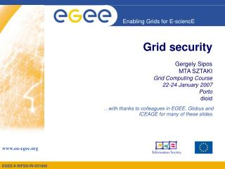 Grid  security Gergely Sipos MTA SZTAKI Grid Computing  Course 22 - 24 January  200 7 Porto dio id
