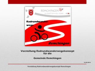 Vorstellung Radrundwanderwegekonzept für die Gemeinde Remchingen 15.05.2014