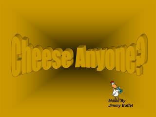 Cheese Anyone