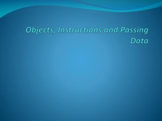 Objects, Instructions and Passing  Data