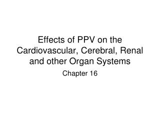 Effects of PPV on the Cardiovascular, Cerebral, Renal and other Organ Systems
