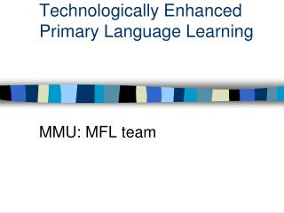 Technologically Enhanced Primary Language Learning