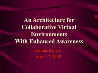An Architecture for Collaborative Virtual Environments  With Enhanced Awareness