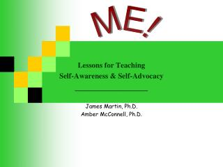 Lessons for Teaching Self-Awareness & Self-Advocacy _________________ James Martin, Ph.D.