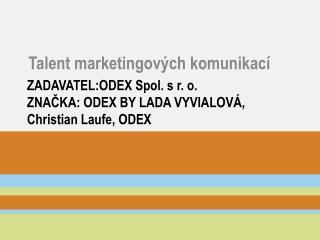 ZADAVATEL:ODEX  Spol. s  r .  o . ZNA?KA: ODEX BY LADA  VYVIALOV�, Christian Laufe, ODEX