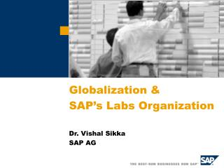 Globalization & SAP�s Labs Organization Dr. Vishal Sikka SAP AG