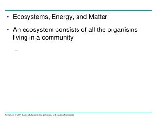 Ecosystems, Energy, and Matter An ecosystem consists of all the organisms living in a community