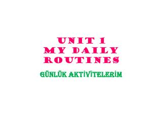 UNIT 1  MY DAILY ROUTINES