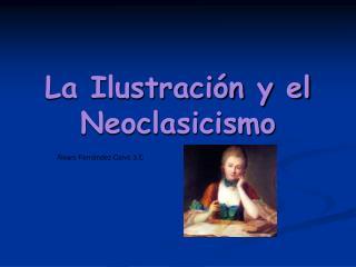 La Ilustración y el Neoclasicismo