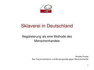 Sklaverei in Deutschland Illegalisierung als eine Methode des Menschenhandels Nivedita Prasad