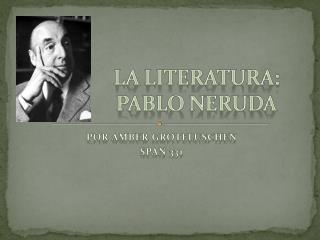 La  Literatura :   Pablo Neruda
