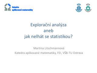 Explorační analýza  aneb  jak  nelhát se statistikou?