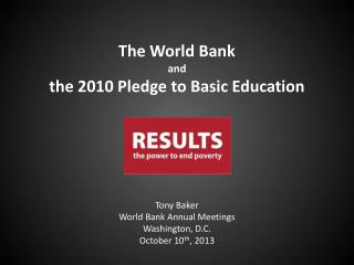 Tony Baker World Bank Annual Meetings Washington, D.C. October 10 th , 2013