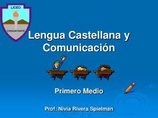 Lengua Castellana y Comunicación Primero Medio Prof :  Nivia  Rivera  Spielman