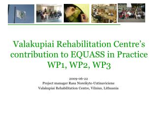 V alakupiai Rehabilitation Centre's  contribution to EQUASS in Practice WP1, WP2, WP3