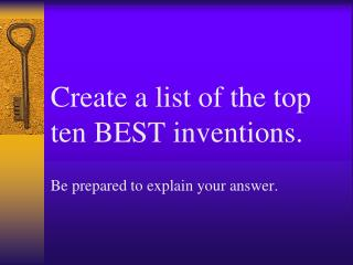 Create a list of the top ten BEST inventions. Be prepared to explain your answer.